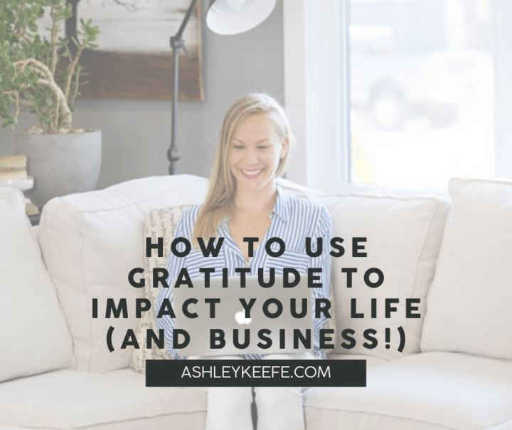 How to Use Gratitude to Impact Your Life (and Business!)