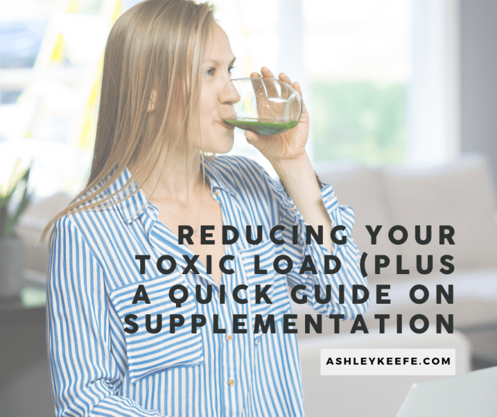 Reducing Your Toxic Load (Plus A Quick Guide on Supplementation)