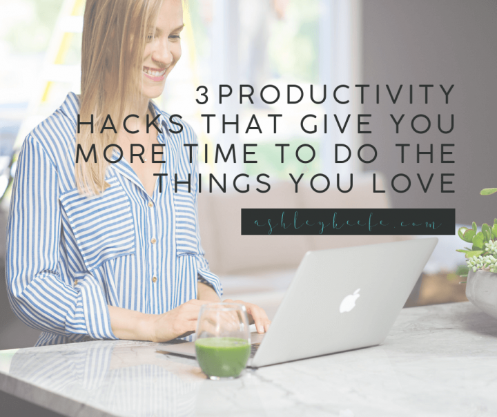 3 Productivity Hacks that Give You More Time to Do the Things You Love