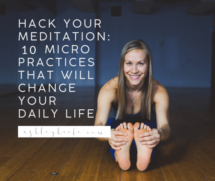 Hack Your Meditation: 10 Micro Practices that Will Change Your Daily Life