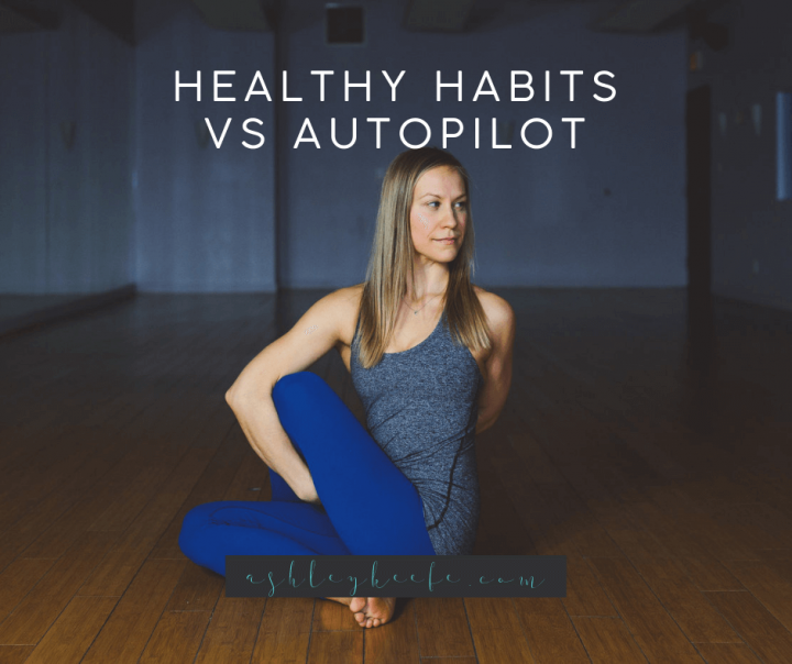 Healthy Habits VS Autopilot