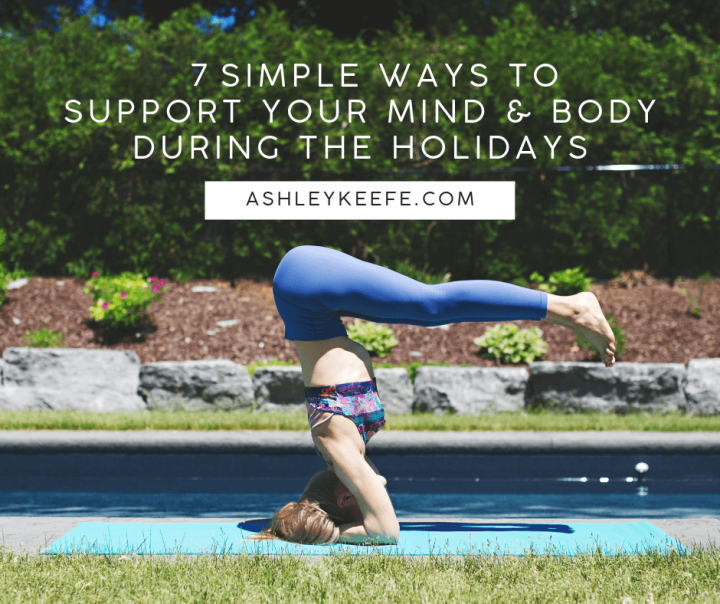 7 Simple Ways to Support Your Mind and Body During the Holidays