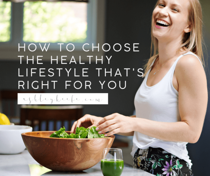 How to Choose the Healthy Lifestyle That's Right For You