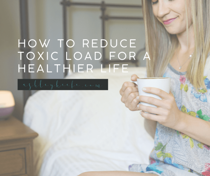 How to Reduce Toxic Load for a Healthier Life