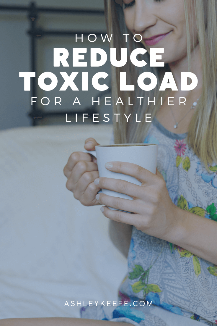 How to Reduce Toxic Load for a Healthier Life | AshleyKeefe.com