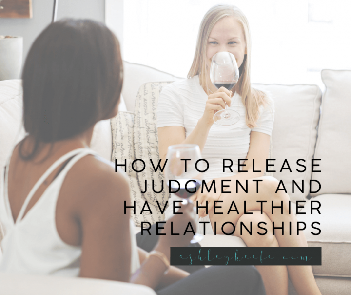 How to Release Judgment and Have Healthier Relationships