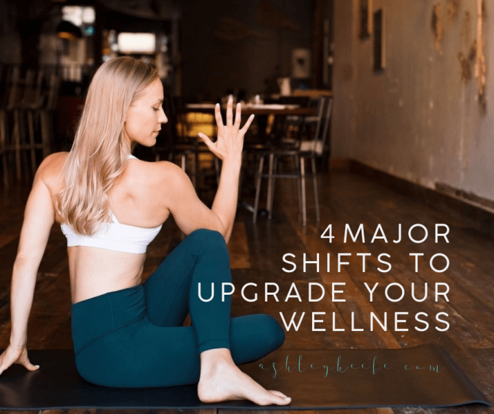 4 Major Shifts to Upgrade Your Wellness