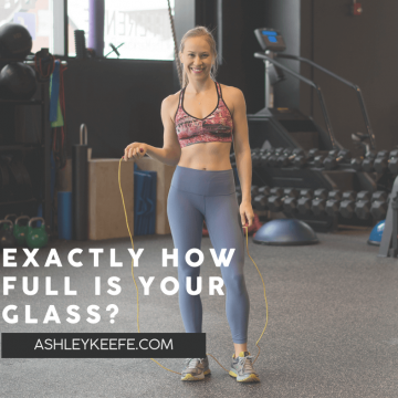 Exactly how full is your glass? | AshleyKeefe.com